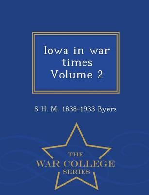 Iowa in War Times Volume 2 - War College Series (Paperback)