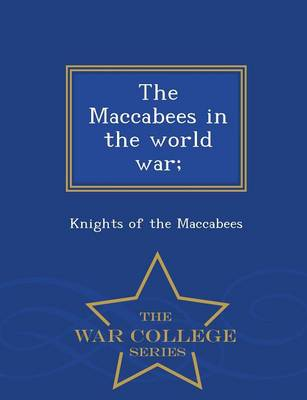The Maccabees in the World War; - War College Series (Paperback)