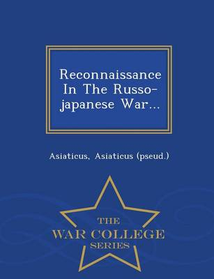 Reconnaissance in the Russo-Japanese War... - War College Series (Paperback)
