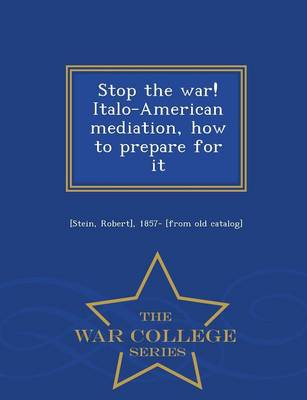 Stop the War! Italo-American Mediation, How to Prepare for It - War College Series (Paperback)