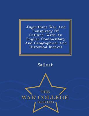 Jugurthine War and Conspiracy of Catiline: With an English Commentary and Geographical and Historical Indexes - War College Series (Paperback)