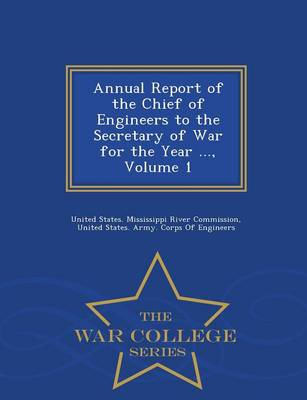 Annual Report of the Chief of Engineers to the Secretary of War for the Year ..., Volume 1 - War College Series (Paperback)