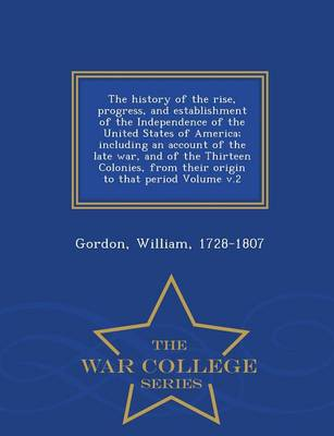 The History of the Rise, Progress, and Establishment of the Independence of the United States of America; Including an Account of the Late War, and of the Thirteen Colonies, from Their Origin to That Period Volume V.2 - War College Series (Paperback)