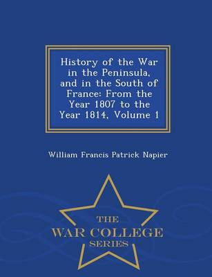 History of the War in the Peninsula and in the South of France: From the Year 1807 to the Year 1814, Volume 1 - War College Series (Paperback)
