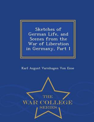 Sketches of German Life, and Scenes from the War of Liberation in Germany, Part 1 - War College Series (Paperback)