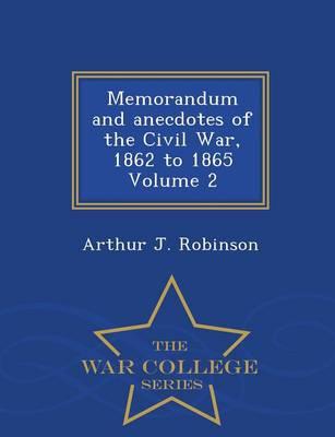 Memorandum and Anecdotes of the Civil War, 1862 to 1865 Volume 2 - War College Series (Paperback)
