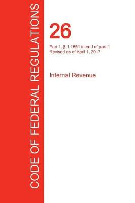 Cfr 26, Part 1, 1.1551 to End of Part 1, Internal Revenue, April 01, 2017 (Volume 15 of 22) (Paperback)