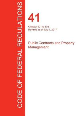 Cfr 41, Chapter 201 to End, Public Contracts and Property Management, July 01, 2017 (Volume 4 of 4) (Paperback)