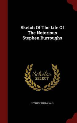 Sketch of the Life of the Notorious Stephen Burroughs (Hardback)