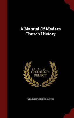 A Manual of Modern Church History (Hardback)