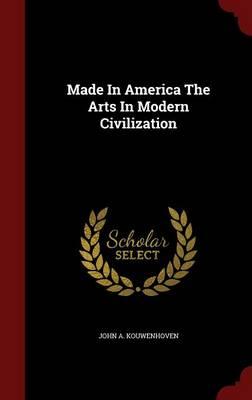 Made in America the Arts in Modern Civilization (Hardback)
