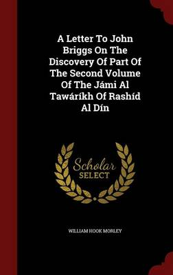 A Letter to John Briggs on the Discovery of Part of the Second Volume of the Jami Al Tawarikh of Rashid Al Din (Hardback)