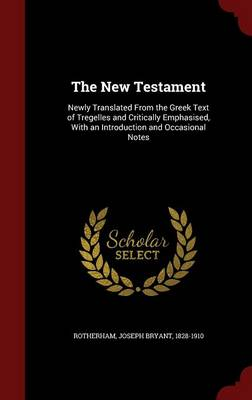 The New Testament: Newly Translated from the Greek Text of Tregelles and Critically Emphasised, with an Introduction and Occasional Notes (Hardback)