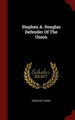 Stephen A. Douglas Defender of the Union (Hardback)