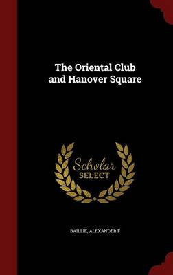 The Oriental Club and Hanover Square (Hardback)