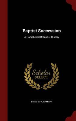 Baptist Succession: A Hand-Book of Baptist History (Hardback)