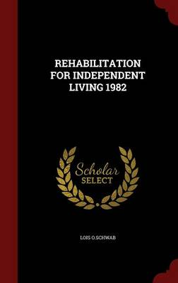 Rehabilitation for Independent Living 1982 (Hardback)