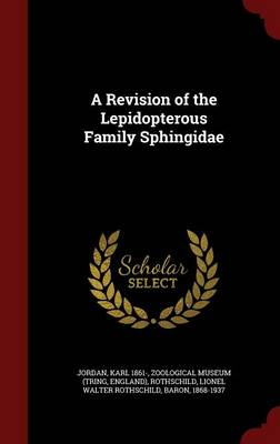 A Revision of the Lepidopterous Family Sphingidae (Hardback)