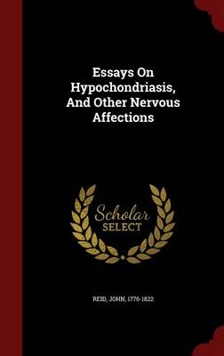 Essays on Hypochondriasis, and Other Nervous Affections (Hardback)