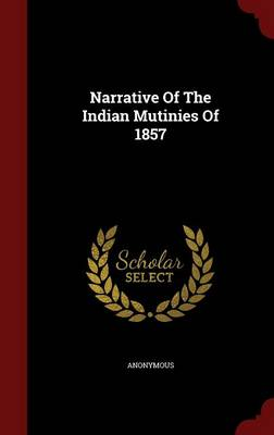 Narrative of the Indian Mutinies of 1857 (Hardback)