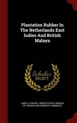 Plantation Rubber in the Netherlands East Indies and British Malaya (Hardback)