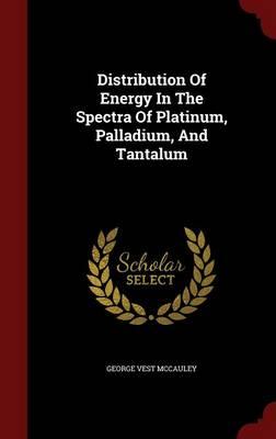 Distribution of Energy in the Spectra of Platinum, Palladium, and Tantalum (Hardback)