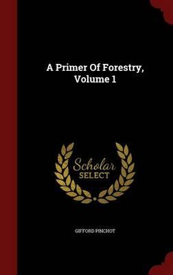 A Primer of Forestry, Volume 1 (Hardback)