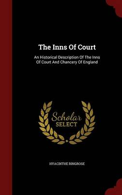 The Inns of Court: An Historical Description of the Inns of Court and Chancery of England (Hardback)