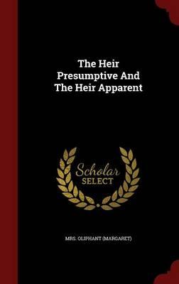 The Heir Presumptive and the Heir Apparent (Hardback)