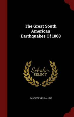 The Great South American Earthquakes of 1868 (Hardback)