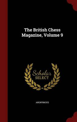 The British Chess Magazine, Volume 9 (Hardback)