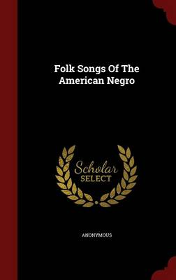 Folk Songs of the American Negro (Hardback)