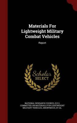 Materials for Lightweight Military Combat Vehicles: Report (Hardback)