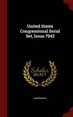 United States Congressional Serial Set, Issue 7943 (Hardback)