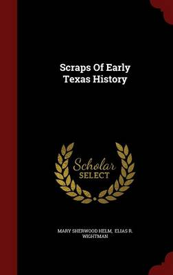 Scraps of Early Texas History (Hardback)
