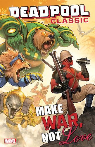 Deadpool Classic Vol. 19: Make War, Not Love (Paperback)