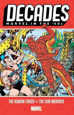Decades: Marvel In The 40s - The Human Torch Vs. The Sub-mariner (Paperback)
