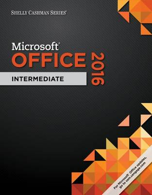 Shelly Cashman Microsoft Office 365 & Office 2016: Intermediate (Spiral bound)