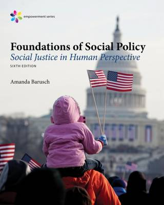Empowerment Series: Foundations of Social Policy: Social Justice in Human Perspective (Hardback)