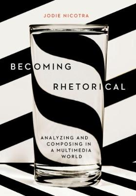 Becoming Rhetorical: Analyzing and Composing in a Multimedia World (Paperback)