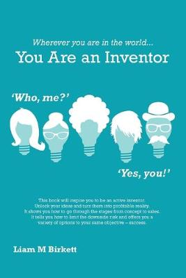 Wherever You Are in the World You Are an Inventor: Liam Birkett (Paperback)