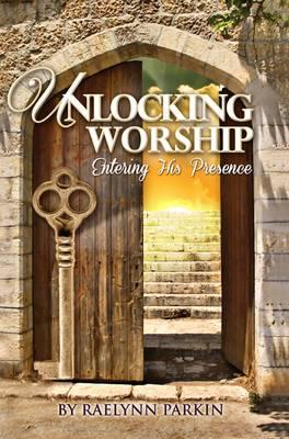 Unlocking Worship: Entering His Presence (Paperback)