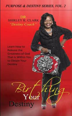 Birthing Your Destiny: Learn How to Release the Greatness of God That Is Within You to Obtain Your Destiny (Paperback)