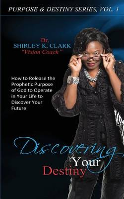Discovering Your Destiny: Learn to Release the Prophetic Purpose of God to Operate in Your Life to Discover Your Future (Paperback)