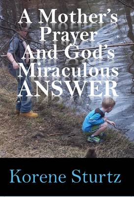 A Mother's Prayer and God's Miraculous Answer (Hardback)