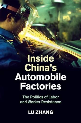 Inside China's Automobile Factories: The Politics of Labor and Worker Resistance (Paperback)