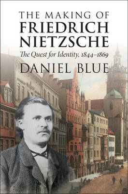 The Making of Friedrich Nietzsche: The Quest for Identity, 1844-1869 (Paperback)