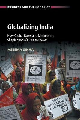 Globalizing India: How Global Rules and Markets are Shaping India's Rise to Power - Business and Public Policy (Paperback)