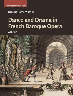 Dance and Drama in French Baroque Opera: A History - Cambridge Studies in Opera (Paperback)