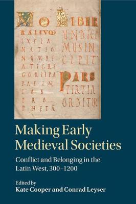 Making Early Medieval Societies: Conflict and Belonging in the Latin West, 300-1200 (Paperback)